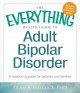 THE EVERYTHING HEALTH GUIDE TO ADULT BIPOLAR DISORDER : A REASSURING GUIDE FOR PATIENTS AND FAMILIES