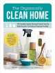 THE ORGANICALLY CLEAN HOME : 150 EVERYDAY ORGANIC CLEANING PRODUCTS YOU CAN MAKE YOURSELF--THE NATURAL, CHEMICAL-FREE WAY