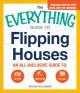 THE EVERYTHING GUIDE TO FLIPPING HOUSES : [AN ALL-INCLUSIVE GUIDE TO : BUYING   RENOVATING   SELLING]