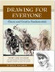 DRAWING FOR EVERYONE : CLASSIC AND CREATIVE FUNDAMENTALS