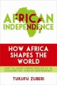 AFRICAN INDEPENDENCE : HOW AFRICA SHAPES THE WORLD