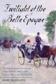 TWILIGHT OF THE BELLE EPOQUE : THE PARIS OF PICASSO, STRAVINSKY, PROUST, RENAULT, MARIE CURIE, GERTRUDE STEIN, AND THEIR FRIENDS THROUGH THE GREAT WAR