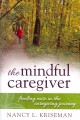 THE MINDFUL CAREGIVER : FINDING EASE IN THE CAREGIVING JOURNEY