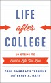 LIFE AFTER COLLEGE : TEN STEPS TO BUILD A LIFE YOU LOVE