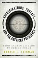 ASSASSINATIONS, THREATS, AND THE AMERICAN PRESIDENCY : FROM ANDREW JACKSON TO BARACK OBAMA