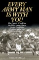 EVERY ARMY MAN IS WITH YOU : THE CADETS WHO WON THE 1964 ARMY-NAVY GAME, FOUGHT IN VIETNAM, AND CAME HOME FOREVER CHANGED