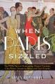 WHEN PARIS SIZZLED : THE 1920S PARIS OF HEMINGWAY, CHANEL, COCTEAU, COLE PORTER, JOSEPHINE BAKER, AND THEIR FRIENDS