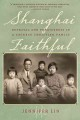 SHANGHAI FAITHFUL : BETRAYAL AND FORGIVENESS IN A CHINESE CHRISTIAN FAMILY