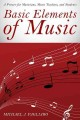 BASIC ELEMENTS OF MUSIC : A PRIMER FOR MUSICIANS, MUSIC TEACHERS, AND STUDENTS
