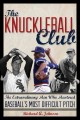 THE KNUCKLEBALL CLUB : THE EXTRAORDINARY MEN WHO MASTERED BASEBALL