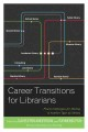 CAREER TRANSITIONS FOR LIBRARIANS : PROVEN STRATEGIES FOR MOVING TO ANOTHER TYPE OF LIBRARY