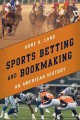 SPORTS BETTING AND BOOKMAKING : AN AMERICAN HISTORY