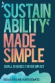 SUSTAINABILITY MADE SIMPLE : SMALL CHANGES FOR BIG IMPACT