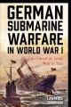 GERMAN SUBMARINE WARFARE IN WORLD WAR I : THE ONSET OF TOTAL WAR AT SEA