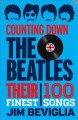 COUNTING DOWN THE BEATLES : THEIR 100 FINEST SONGS