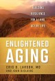 ENLIGHTENED AGING : BUILDING RESILIENCE FOR A LONG, ACTIVE LIFE