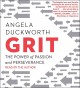 [Grit [sound recording audiobook CD] : the power of passion and perseverance<br / >Angela Duckworth.]