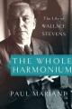 THE WHOLE HARMONIUM : THE LIFE OF WALLACE STEVENS