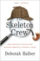 THE SKELETON CREW : HOW AMATEUR SLEUTHS ARE SOLVING AMERICA