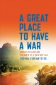 A GREAT PLACE TO HAVE A WAR : AMERICA IN LAOS AND THE BIRTH OF A MILITARY CIA