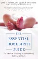 THE ESSENTIAL HOMEBIRTH GUIDE : FOR FAMILIES PLANNING OR CONSIDERING BIRTHING AT HOME