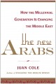 THE NEW ARABS : HOW THE MILLENNIAL GENERATION IS CHANGING THE MIDDLE EAST