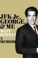 JFK JR , GEORGE, & ME : A MEMOIR