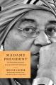 MADAME PRESIDENT : THE EXTRAORDINARY JOURNEY OF ELLEN JOHNSON SIRLEAF