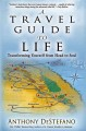 A TRAVEL GUIDE TO LIFE : TRANSFORMING YOURSELF FROM HEAD TO SOUL