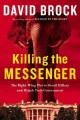 KILLING THE MESSENGER : THE RIGHT-WING PLOT TO DERAIL HILLARY AND HIJACK YOUR GOVERNMENT