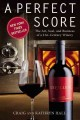 A PERFECT SCORE : THE ART, SOUL, AND BUSINESS OF A 21ST-CENTURY WINERY