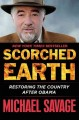 SCORCHED EARTH : RESTORING THE COUNTRY AFTER OBAMA