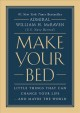 MAKE YOUR BED : LITTLE THINGS THAT CAN CHANGE YOUR LIFE   AND MAYBE THE WORLD