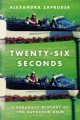 TWENTY-SIX SECONDS : A PERSONAL HISTORY OF THE ZAPRUDER FILM