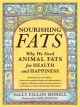 NOURISHING FATS : WHY WE NEED ANIMAL FATS FOR HEALTH AND HAPPINESS