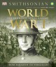 WORLD WAR I : THE DEFINITIVE VISUAL HISTORY : FROM SARAJEVO TO VERSAILLES