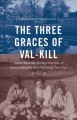 THE THREE GRACES OF VAL-KILL : ELEANOR ROOSEVELT, MARION DICKERMAN, AND NANCY COOK IN THE PLACE THEY MADE THEIR OWN