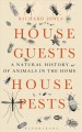 HOUSE GUESTS, HOUSE PESTS : A NATURAL HISTORY OF ANIMALS IN THE HOME