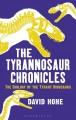 THE TYRANNOSAUR CHRONICLES : THE BIOLOGY OF THE TYRANT DINOSAURS