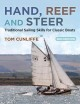 HAND, REEF AND STEER : TRADITIONAL SAILING SKILLS FOR CLASSIC BOATS