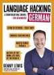 LANGUAGE HACKING GERMAN : LEARN HOW TO SPEAK GERMAN - RIGHT AWAY : A CONVERSATION COURSE FOR BEGINNERS