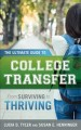 THE ULTIMATE GUIDE TO COLLEGE TRANSFER : FROM SURVIVING TO THRIVING