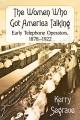 THE WOMEN WHO GOT AMERICA TALKING : EARLY TELEPHONE OPERATORS, 1878-1922