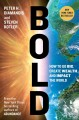 BOLD : HOW TO GO BIG, ACHIEVE SUCCESS, AND IMPACT THE WORLD