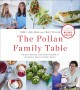 THE POLLAN FAMILY TABLE : THE BEST RECIPES AND KITCHEN WISDOM FOR DELICIOUS, HEALTHY FAMILY MEALS