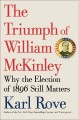 THE TRIUMPH OF WILLIAM MCKINLEY : WHY THE ELECTION OF 1896 STILL MATTERS