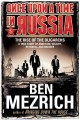 ONCE UPON A TIME IN RUSSIA : THE RISE OF THE OLIGARCHS--A TRUE STORY OF AMBITION, WEALTH, BETRAYAL, AND MURDER