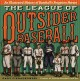 THE LEAGUE OF OUTSIDER BASEBALL : AN ILLUSTRATED HISTORY OF BASEBALL