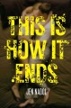 [This is how it ends<br / >Jen Nadol.]