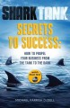 SHARK TANK SECRETS TO SUCCESS : HOW TO PROPEL YOUR BUSINESS FROM THE TANK TO THE BANK